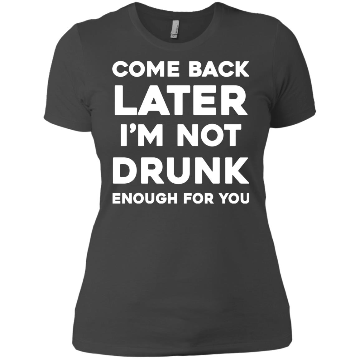 image 160px Come Back Later I'm Not Drunk Enough For You T Shirts, Hoodies