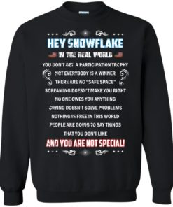 image 1600 247x296px Hey Snowflake In The Real World You Don't Get A Participation Trophy T Shirts