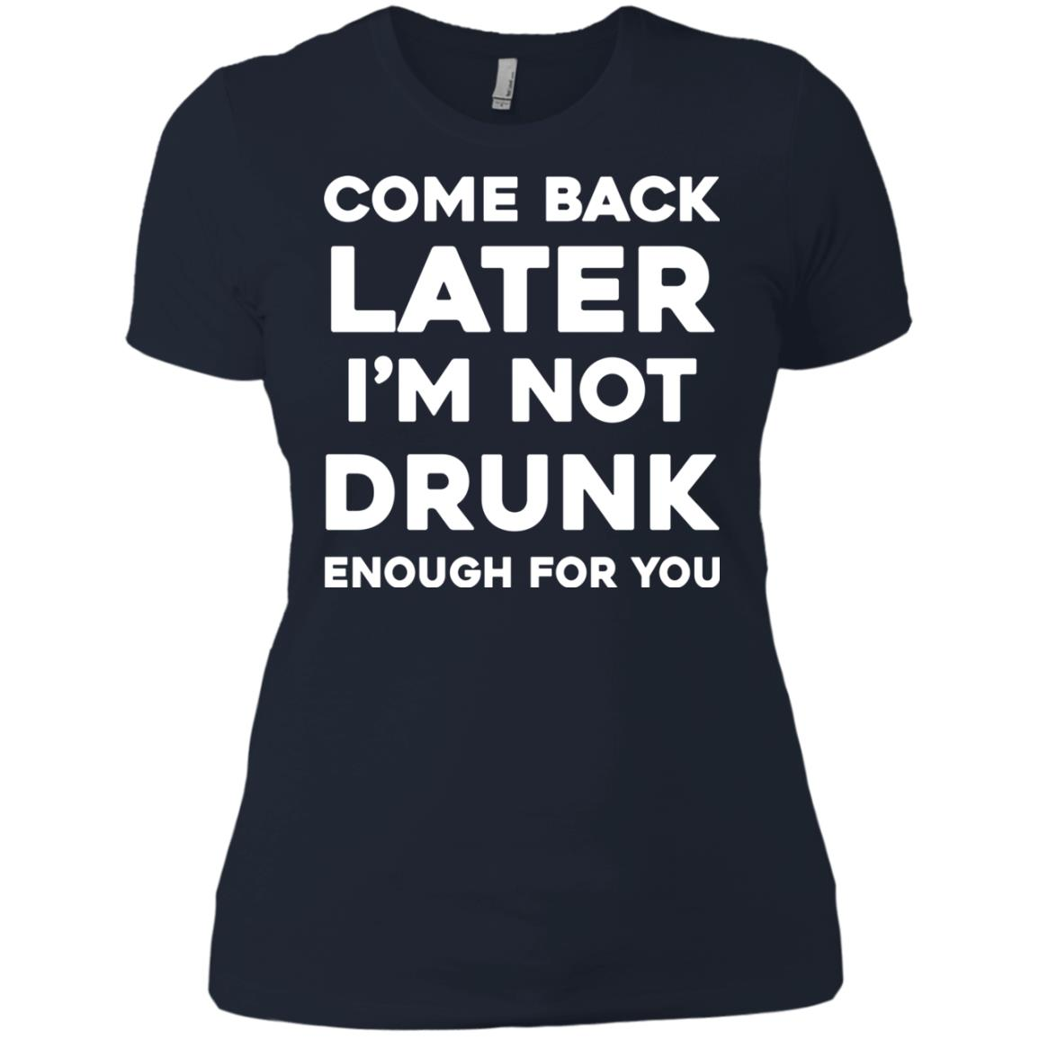 image 161px Come Back Later I'm Not Drunk Enough For You T Shirts, Hoodies