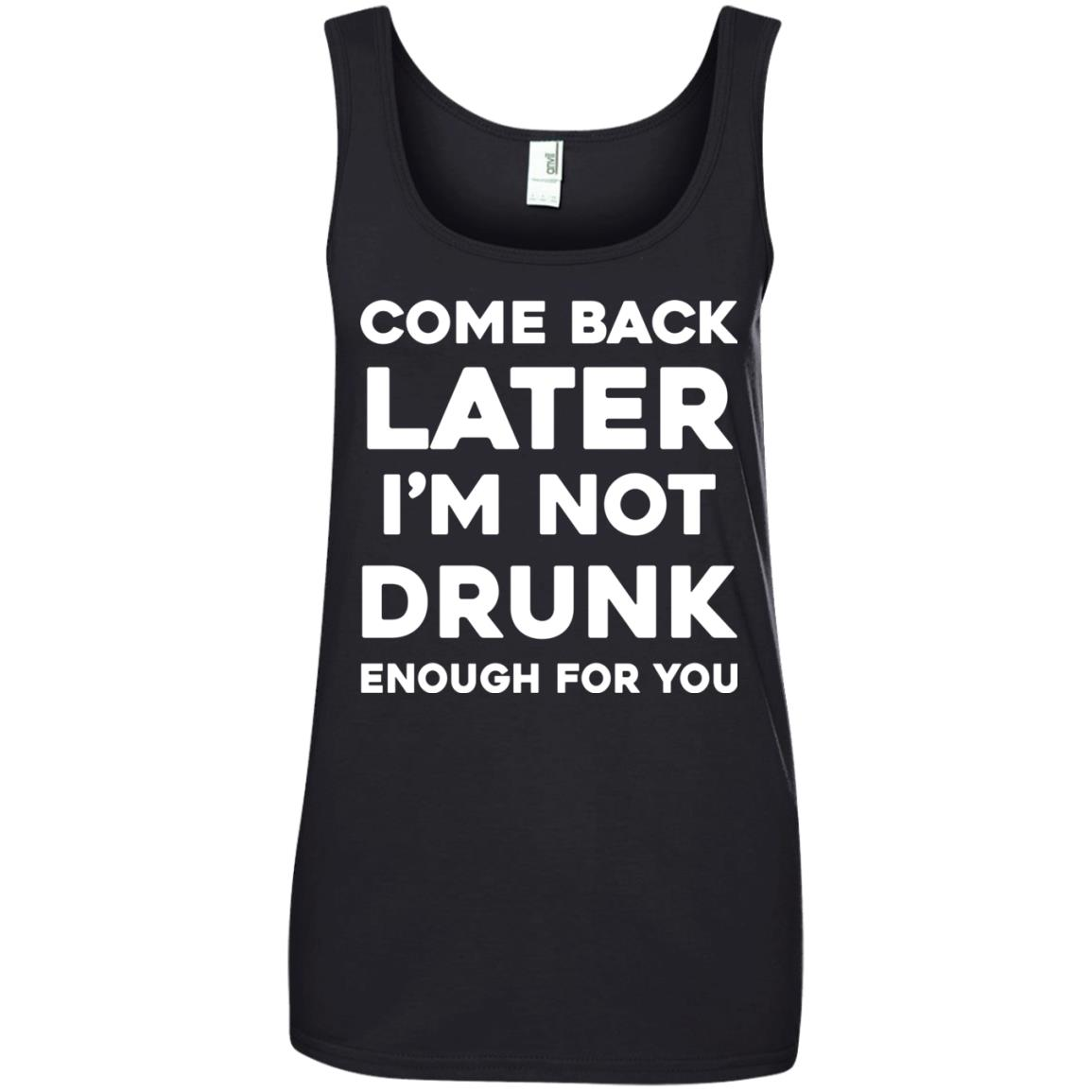 image 162px Come Back Later I'm Not Drunk Enough For You T Shirts, Hoodies