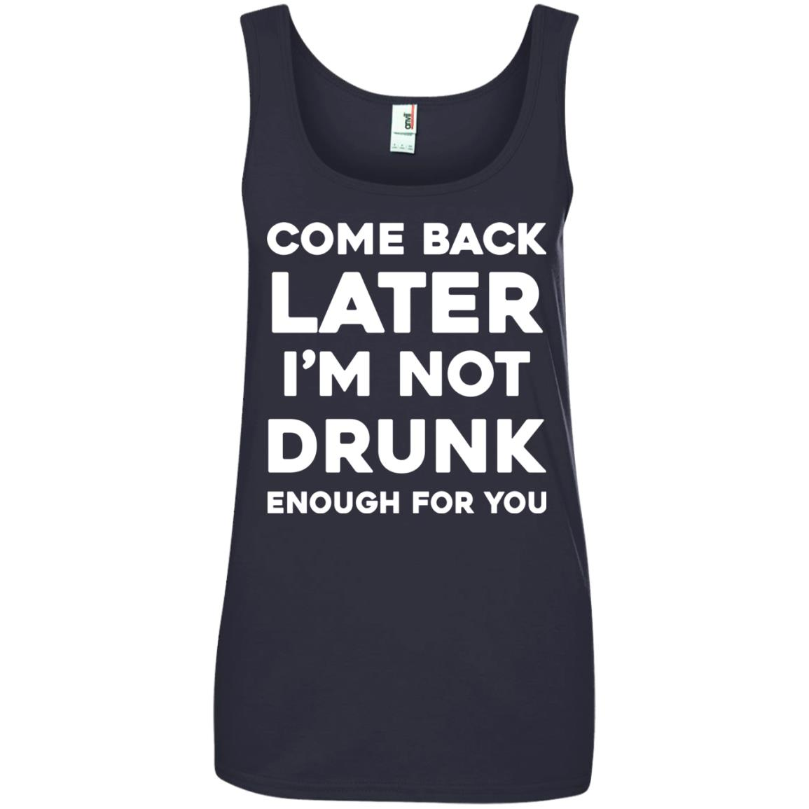 image 163px Come Back Later I'm Not Drunk Enough For You T Shirts, Hoodies