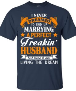 image 1839 247x296px I never dreamed I'd end up marrying a perfect freaking husband t shirts, hoodies, tank