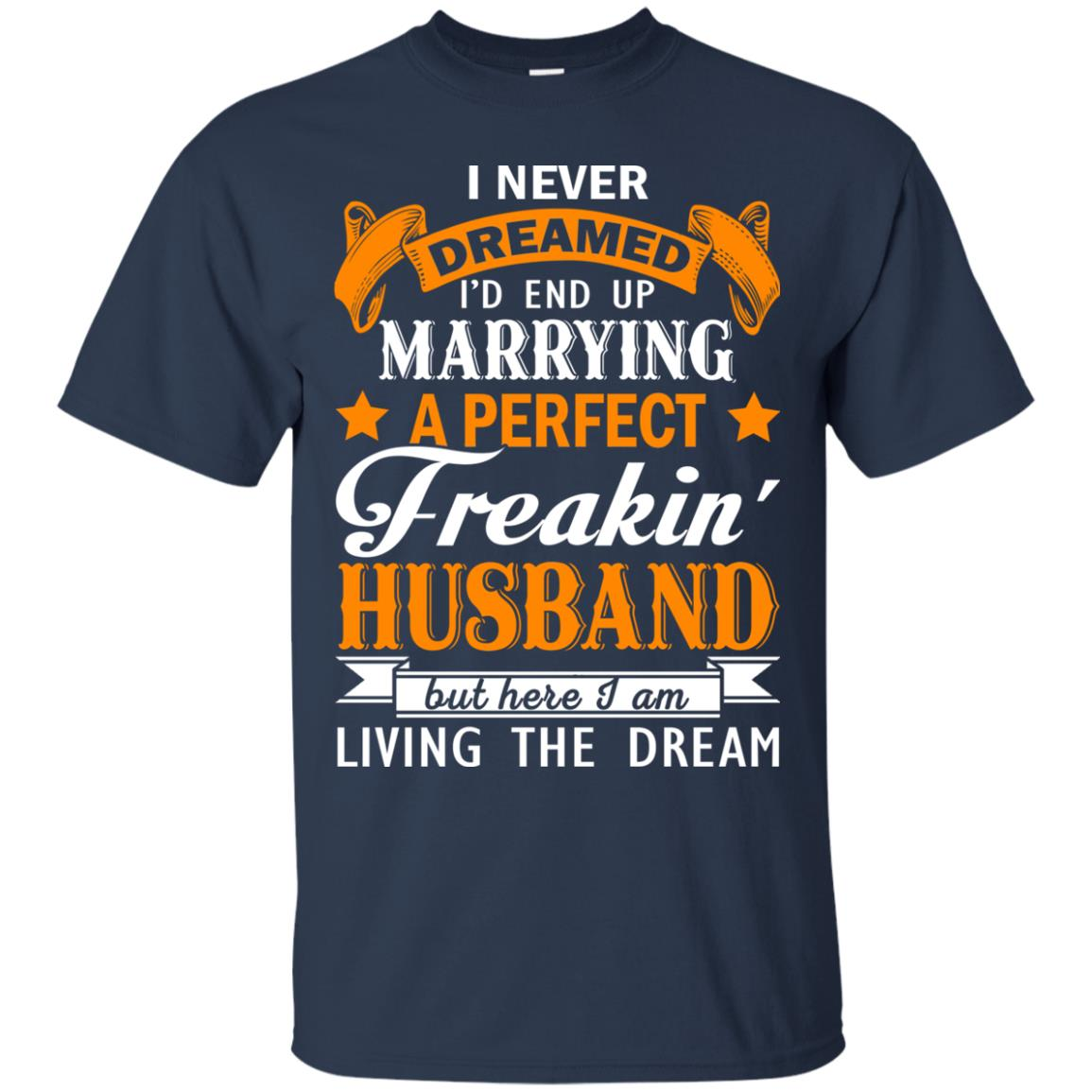 image 1839px I never dreamed I'd end up marrying a perfect freaking husband t shirts, hoodies, tank