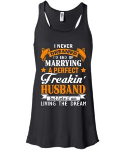 image 1840 247x296px I never dreamed I'd end up marrying a perfect freaking husband t shirts, hoodies, tank