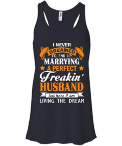 image 1841 247x296px I never dreamed I'd end up marrying a perfect freaking husband t shirts, hoodies, tank
