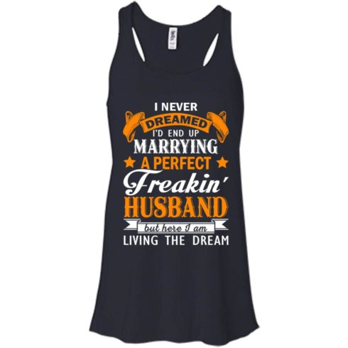 image 1841 490x490px I never dreamed I'd end up marrying a perfect freaking husband t shirts, hoodies, tank
