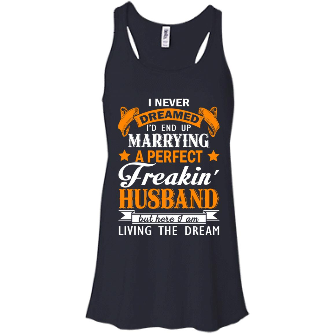 image 1841px I never dreamed I'd end up marrying a perfect freaking husband t shirts, hoodies, tank