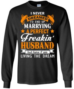 image 1842 247x296px I never dreamed I'd end up marrying a perfect freaking husband t shirts, hoodies, tank