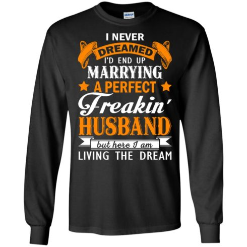 image 1842 490x490px I never dreamed I'd end up marrying a perfect freaking husband t shirts, hoodies, tank