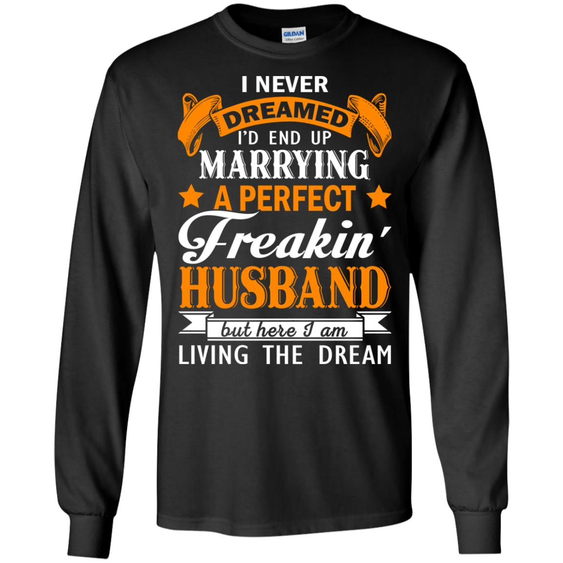 image 1842px I never dreamed I'd end up marrying a perfect freaking husband t shirts, hoodies, tank
