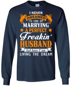 image 1843 247x296px I never dreamed I'd end up marrying a perfect freaking husband t shirts, hoodies, tank