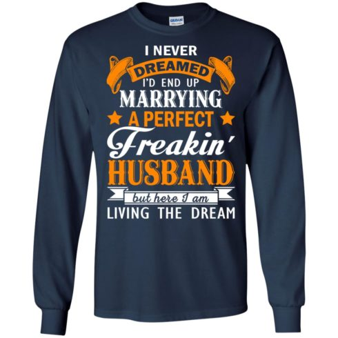 image 1843 490x490px I never dreamed I'd end up marrying a perfect freaking husband t shirts, hoodies, tank