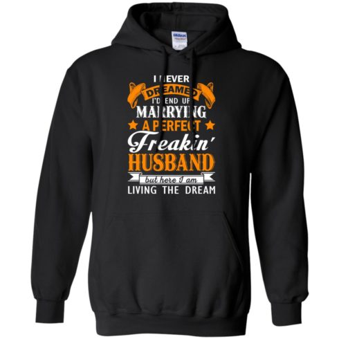 image 1844 490x490px I never dreamed I'd end up marrying a perfect freaking husband t shirts, hoodies, tank