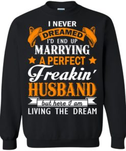 image 1846 247x296px I never dreamed I'd end up marrying a perfect freaking husband t shirts, hoodies, tank