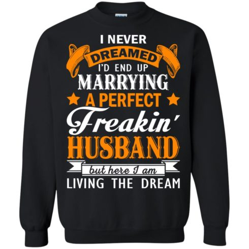 image 1846 490x490px I never dreamed I'd end up marrying a perfect freaking husband t shirts, hoodies, tank