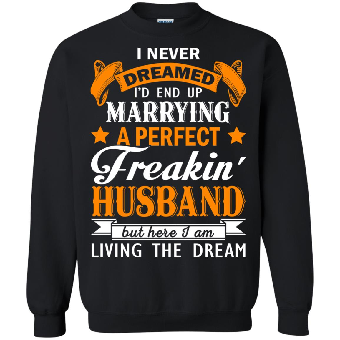 image 1846px I never dreamed I'd end up marrying a perfect freaking husband t shirts, hoodies, tank