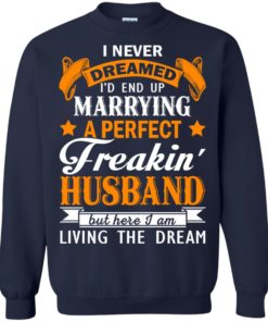 image 1847 247x296px I never dreamed I'd end up marrying a perfect freaking husband t shirts, hoodies, tank