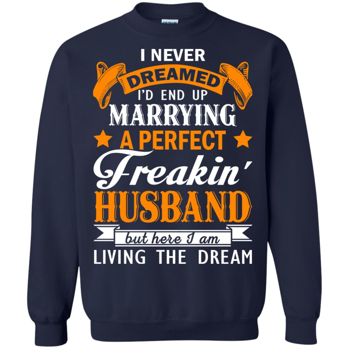 image 1847px I never dreamed I'd end up marrying a perfect freaking husband t shirts, hoodies, tank