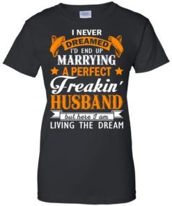 image 1848 247x296px I never dreamed I'd end up marrying a perfect freaking husband t shirts, hoodies, tank