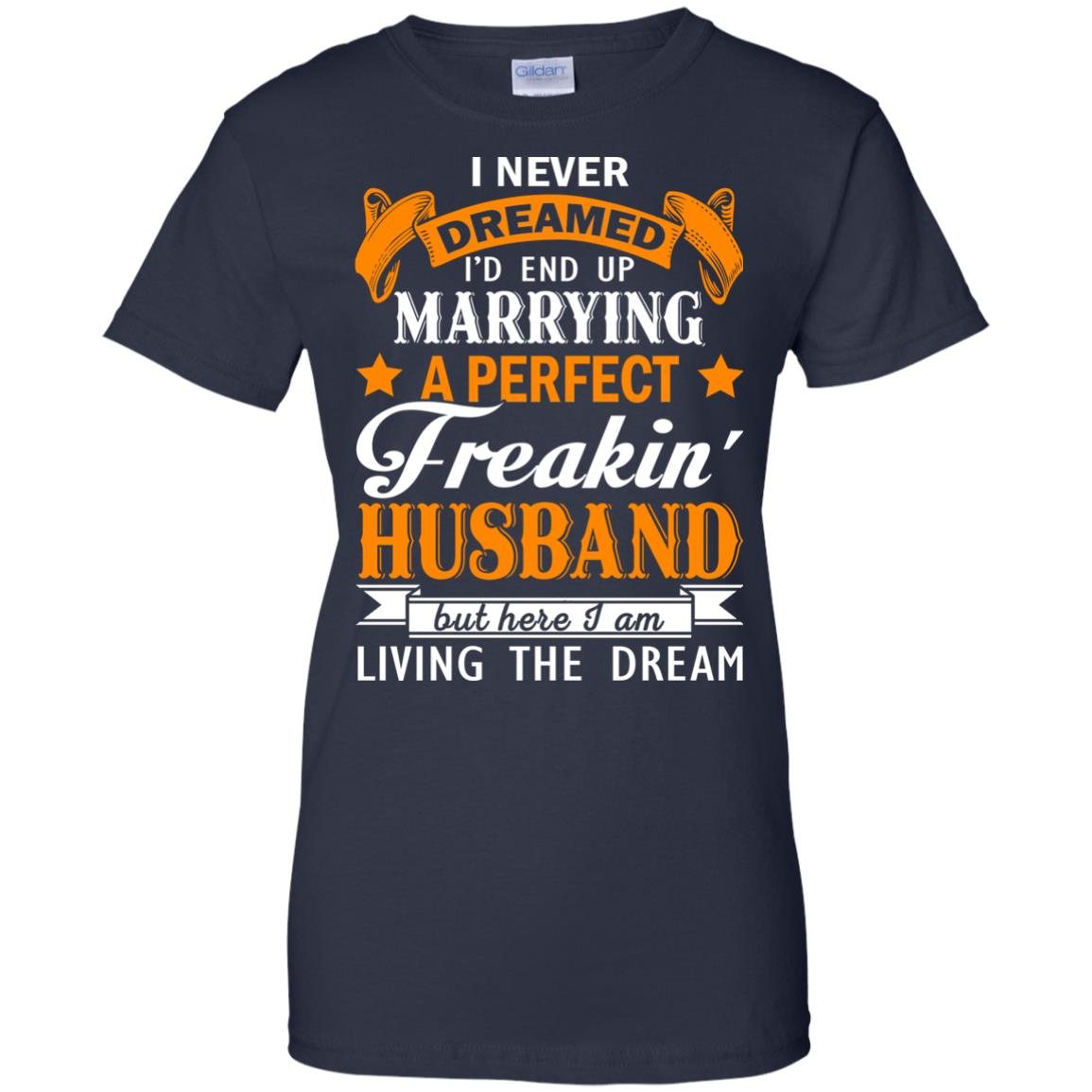 image 1849px I never dreamed I'd end up marrying a perfect freaking husband t shirts, hoodies, tank