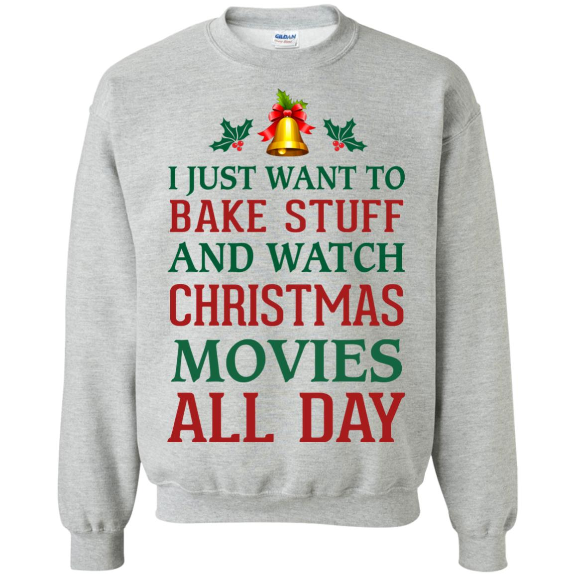image 1876px I Just Want To Bake Stuff and Watch Christmas Movies All Day Sweater