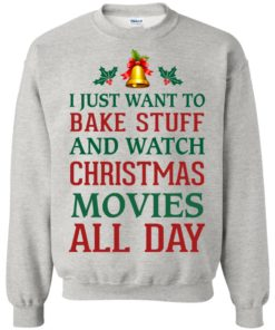 image 1877 247x296px I Just Want To Bake Stuff and Watch Christmas Movies All Day Sweater