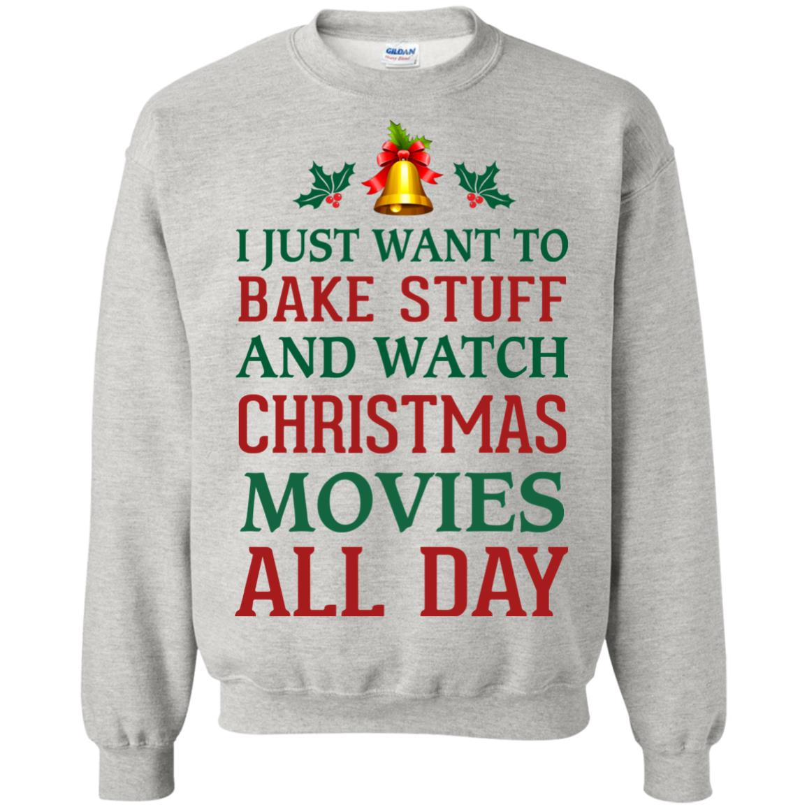 image 1877px I Just Want To Bake Stuff and Watch Christmas Movies All Day Sweater