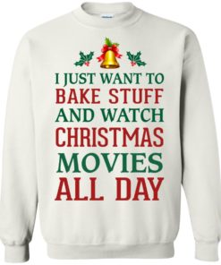 image 1878 247x296px I Just Want To Bake Stuff and Watch Christmas Movies All Day Sweater