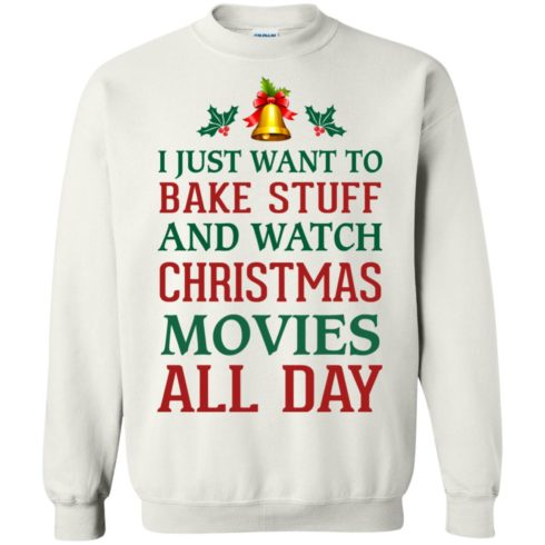 image 1878 490x490px I Just Want To Bake Stuff and Watch Christmas Movies All Day Sweater