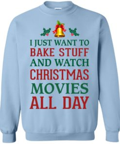 image 1879 247x296px I Just Want To Bake Stuff and Watch Christmas Movies All Day Sweater