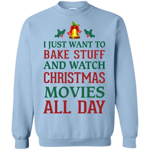 image 1879 490x490px I Just Want To Bake Stuff and Watch Christmas Movies All Day Sweater