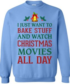 image 1880 247x296px I Just Want To Bake Stuff and Watch Christmas Movies All Day Sweater