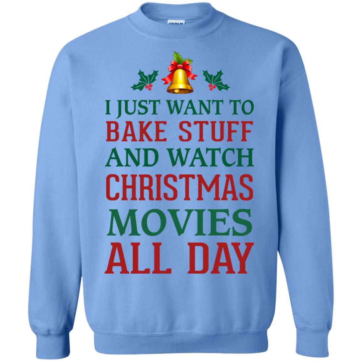 image 1880px I Just Want To Bake Stuff and Watch Christmas Movies All Day Sweater