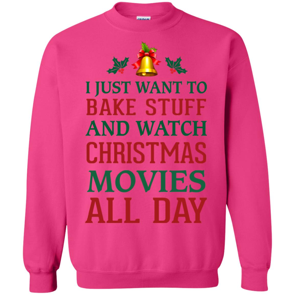 image 1881px I Just Want To Bake Stuff and Watch Christmas Movies All Day Sweater