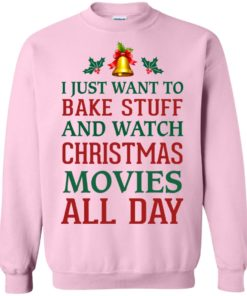 image 1882 247x296px I Just Want To Bake Stuff and Watch Christmas Movies All Day Sweater