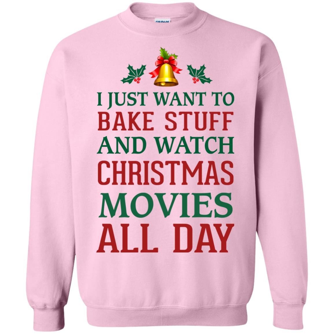 image 1882px I Just Want To Bake Stuff and Watch Christmas Movies All Day Sweater