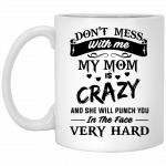 41f8cc6c Don't Mess With Me My Mom Is Crazy Coffee Mug