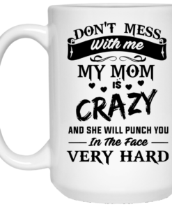 image 21 247x296px Don't Mess With Me My Mom Is Crazy Coffee Mug