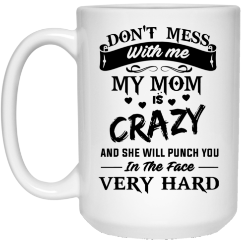 image 21 490x490px Don't Mess With Me My Mom Is Crazy Coffee Mug