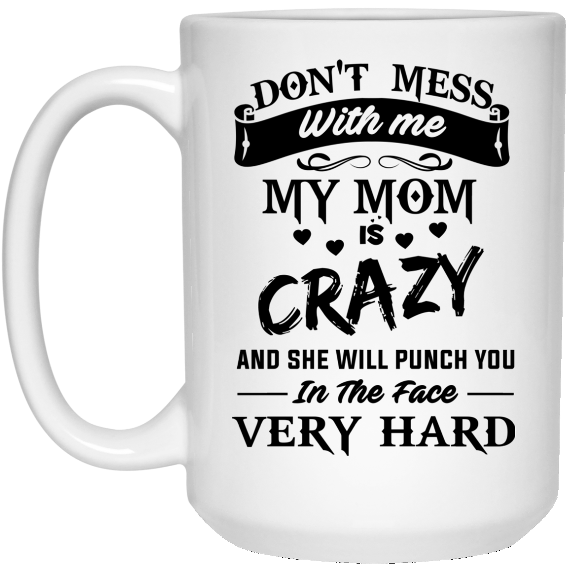 image 21px Don't Mess With Me My Mom Is Crazy Coffee Mug