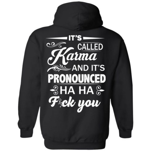 image 332 490x490px It's Called Karma And It's Pronounced Ha Ha Fuk You T Shirts, Hoodies