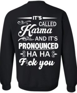 image 335 247x296px It's Called Karma And It's Pronounced Ha Ha Fuk You T Shirts, Hoodies
