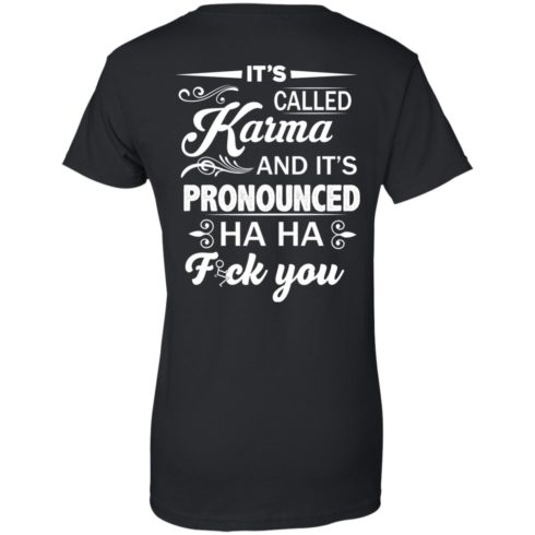 image 338 490x490px It's Called Karma And It's Pronounced Ha Ha Fuk You T Shirts, Hoodies