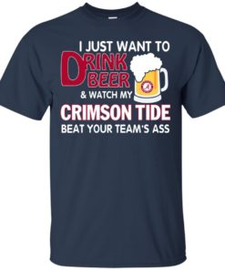 image 356 247x296px I just want to drink beer and watch my Crimson Tide beat your team's ass T Shirt