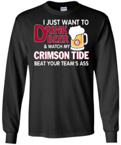 image 357 247x296px I just want to drink beer and watch my Crimson Tide beat your team's ass T Shirt