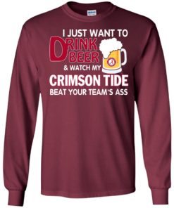 image 358 247x296px I just want to drink beer and watch my Crimson Tide beat your team's ass T Shirt