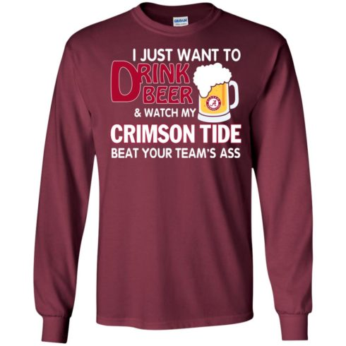 image 358 490x490px I just want to drink beer and watch my Crimson Tide beat your team's ass T Shirt