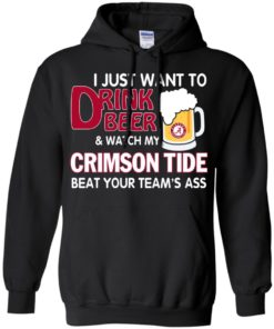 image 360 247x296px I just want to drink beer and watch my Crimson Tide beat your team's ass T Shirt