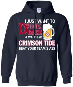 image 361 247x296px I just want to drink beer and watch my Crimson Tide beat your team's ass T Shirt