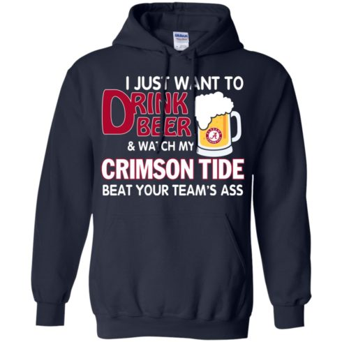 image 361 490x490px I just want to drink beer and watch my Crimson Tide beat your team's ass T Shirt